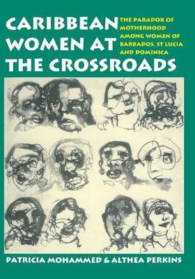 Caribbean Women at the Crossroads: The Paradox of Motherhood among Women of Barbados, St Lucia and Dominica (Paperback)