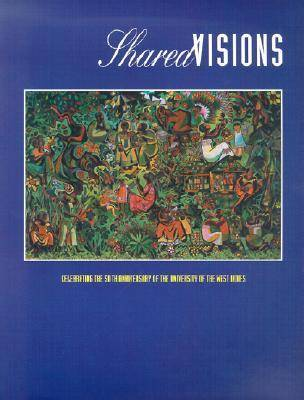 Shared Visions: Celebrating the 50th Anniversary of the University of the West Indies (Paperback)