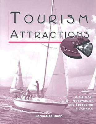 Tourism Attractions: A Critical Analysis of This Subsector in Jamaica (Paperback)