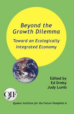 Beyond the Growth Dilemma: Toward an Ecologically Integrated Economy (Paperback)