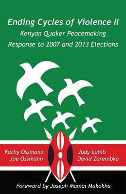 Ending Cycles of Violence II: Kenyan Quaker Peacemaking Response to 2007 and 2013 Elections (Paperback)