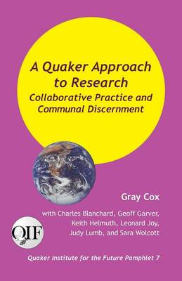 A Quaker Approach to Research: Collaborative Practice and Communal Discernment (Paperback)