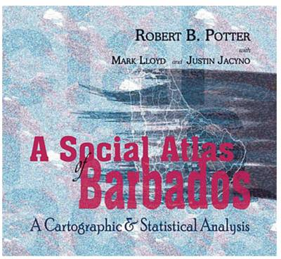 A Social Atlas of Barbados: Cartographic and Statistical Analysis (Paperback)