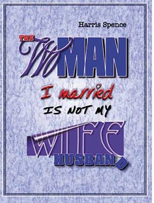 The Woman I Married is Not My Wife ~ The Man I Married is Not My Husband (Paperback)