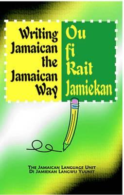 Writing Jamaican the Jamaican Way/Ou Fi Rait Jamiekan