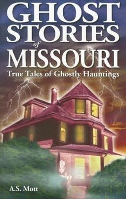 Ghost Stories of Missouri: True Tales of Ghostly Hountings (Paperback)