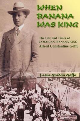 When Banana Was King: The Jamaican Banana King In Jim Crow America (Paperback)