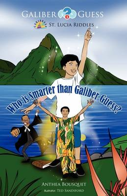 Who is Smarter Than Galiber Guess?: Riddles, Magic Travel and Adventure in the Caribbean Island of St. Lucia - Galiber Guess 1 (Paperback)