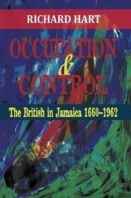Occupation & Control: The British in Jamaica 1660-1962 (Paperback)