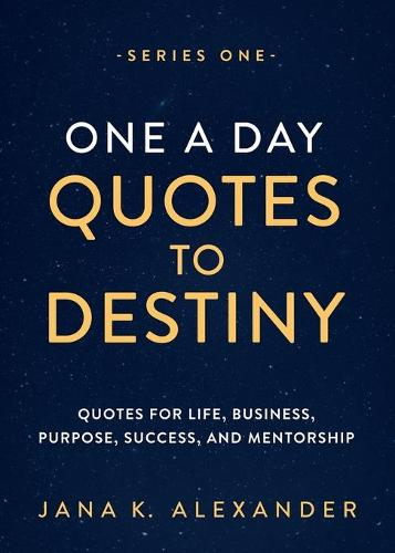 One a Day Quotes to Destiny: Quotes for Life, Business, Purpose, Success, and Mentorship - E 1 (Paperback)