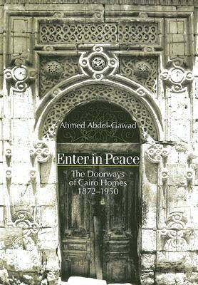 Enter in Peace: The Doorways of Cairo Homes, 1872-1950 (Paperback)