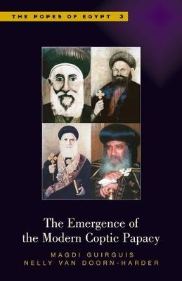 The Emergence of the Modern Coptic Papacy - Popes of Egypt: A History of the Coptic Church and Its Patriarchs v. 3 (Hardback)