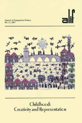 Childhood: Creativity and Representation - Alif: Journal of Comparative Poetics v. 27 (Paperback)