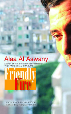 Friendly Fire: Ten Tales of Today's Cairo (Hardback)