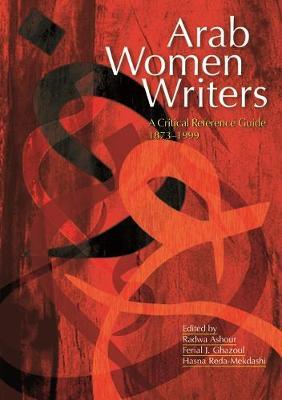 Arab Women Writers: A Critical Reference Guide, 1873-1999 (Hardback)