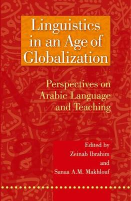 Linguistics in an Age of Globalization: Perspectives on Arabic Language and Teaching (Hardback)