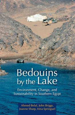 Bedouins by the Lake: Environment, Change, and Sustainability in Southern Egypt (Hardback)