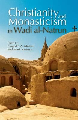 Christianity and Monasticism in Wadi Al-Natrun: Essays from the 2002 International Symposium of the Saint Mark Foundation and the Saint Shenouda the Archimandrite Coptic Society (Hardback)
