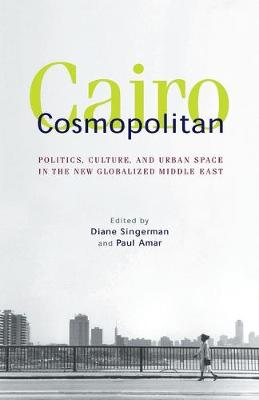 Cairo Cosmopolitan: Politics, Culture, and Urban Space in the New Globalized Middle East (Paperback)