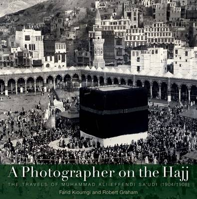 A Photographer on the Hajj: The Travels of Mohammed Ali Effendi Sa'oudi 1904-1908 (Hardback)