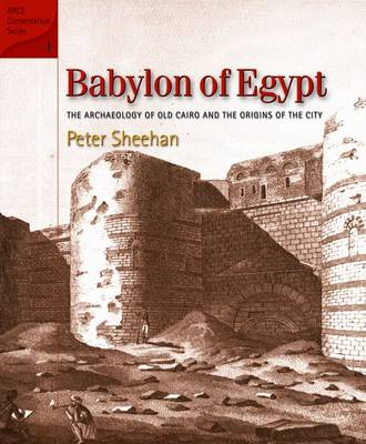 Babylon of Egypt: The Archaeology of Old Cairo and the Origins of the City (Hardback)