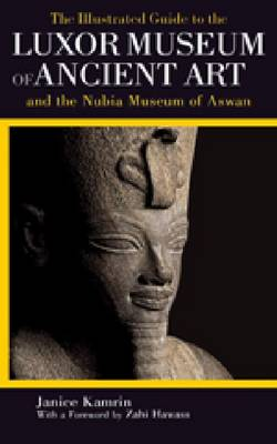 The Illustrated Guide to the Luxor Museum of Ancient Art and the Nubia Museum of Aswan: With the Luxor Mummification Museum and the Kom Ombo Crocodile Museum (Paperback)