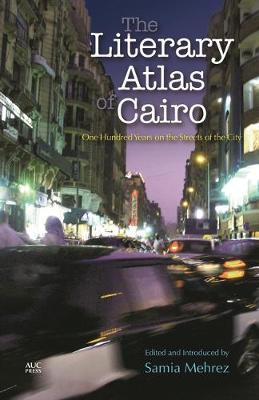 THE LITERARY ATLAS OF CAIRO: One Hundred Years in the Life of the City (Hardback)
