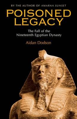 Poisoned Legacy: The Fall of the Nineteenth Egyptian Dynasty (Hardback)