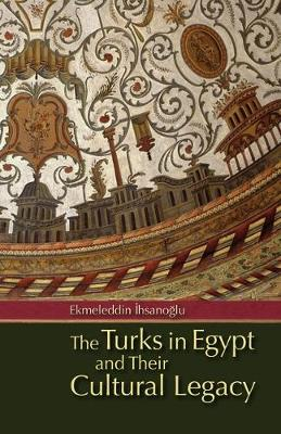The Turks in Egypt and Their Cultural Legacy (Hardback)