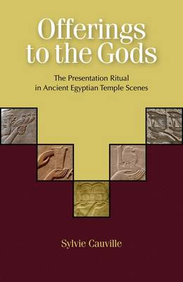 Offerings to the Gods: the Presentation Ritual in Ancient Egyptian Temple Scenes (Hardback)