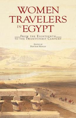 Women Travellers in Egypt: From the Eighteenth to the Twenty-first Century (Paperback)