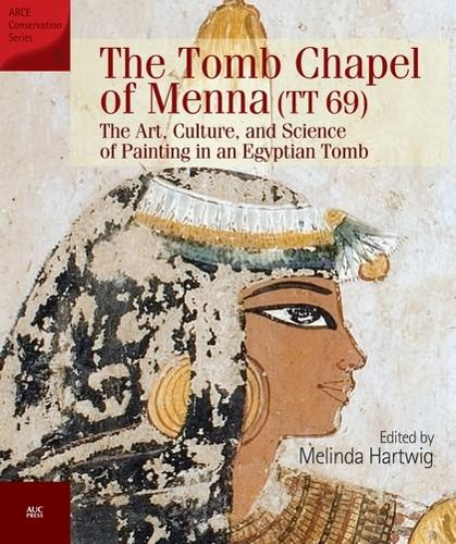 The Tomb Chapel of Menna: The Art, Culture and Science of Painting in an Egyptian Tomb (Hardback)