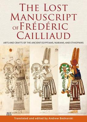 The Lost Manuscript of Frederic Cailliaud: Arts and Crafts of the Ancient Egyptians, Nubians, and Ethiopians (Hardback)