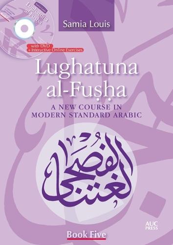Lughatuna al-Fusha: A New Course in Modern Standard Arabic: Book 5 (Paperback)