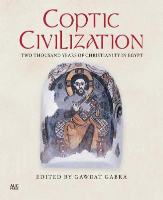 Coptic Civilization: Two Thousand Years of Christianity in Egypt (Hardback)
