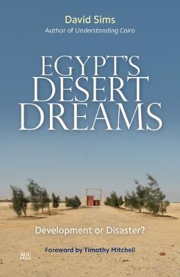 Egypt's Desert Dreams: Development or Disaster? (New Edition) (Hardback)
