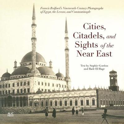 Cities, Citadels, and Sights of the Near East: Francis Bedford's Nineteenth-Century Photographs of Egypt, the Levant, and Constantinople (Paperback)