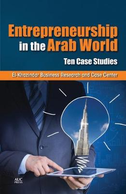 Entrepreneurship in the Arab World: Ten Case Studies (Hardback)