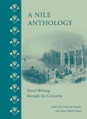 A Nile Anthology: Travel Writing Throughthe Centuries (Hardback)