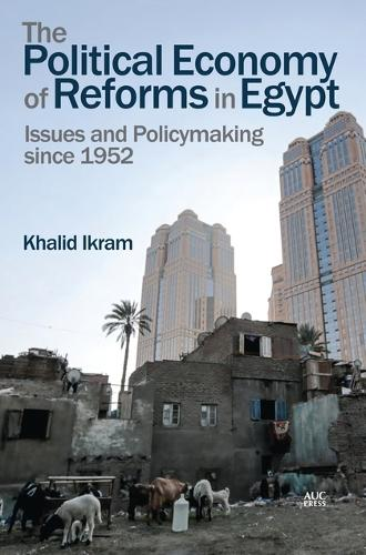 The Political Economy of Reforms in Egypt: Issues and Policymaking since 1952 (Hardback)