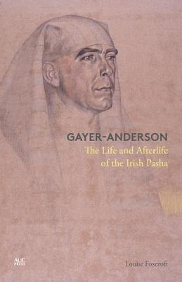 Gayer-Anderson: The Life and Afterlife of the Irish Pasha (Hardback)