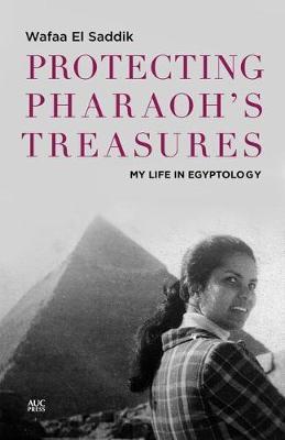 Protecting Pharaoh's Treasures: My Life in Egyptology (Hardback)