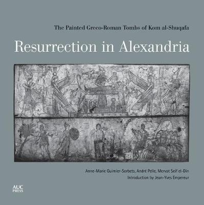Resurrection in Alexandria: The Painted Greco-Roman Tombs of Kom Al-Shuqafa (Hardback)