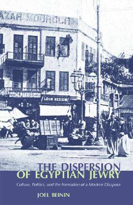 The Dispersion of Egyptian Jewry: Culture, Politics, and the Formation of a Modern Diaspora (Paperback)
