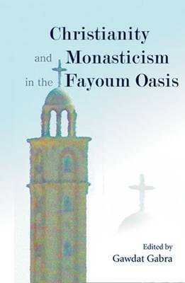 Christianity and Monasticism in the Fayoum Oasis: Essays from the 2004 International Symposium of the Saint Mark Foundation and the Saint Shenouda the Archimandrite Coptic Society in Honor of Martin Krause (Hardback)