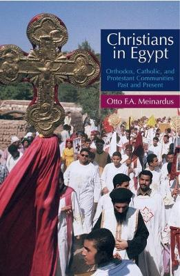 Christians in Egypt: Orthodox, Catholic and Protestant Communties Past and Present (Hardback)