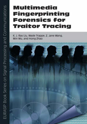 Multimedia Fingerprinting Forensics for Traitor Tracing: Pt. 4 - EURASIP Book Series on Signal Processing & Communications (Hardback)