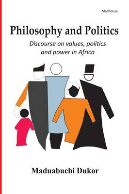 Philosophy and Politics. Discource on Values, Politics, and Power in Africa (Paperback)