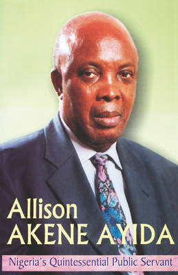 Allison Akene Ayida: Nigeria's Quintessential Public Servant (Paperback)