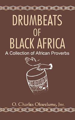 Drumbeats of Black Africa. a Collection of African Proverbs (Paperback)